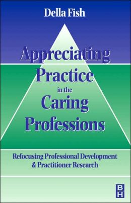 Appreciating Practice in the Caring Professions: Re-focusing Professional Research and Development