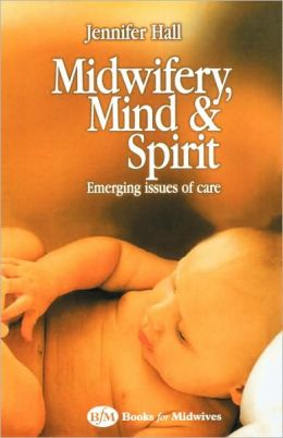 Midwifery, Mind and Spirit: Emerging Issues of Care