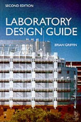 Laboratory Design Guide: For Clients, Architects and Their Design Team: The Laboratory Design Process from Start to Finish