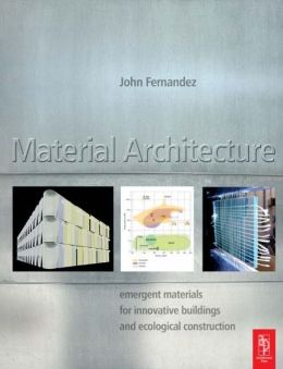 Material Architecture: emergent materials for innovative buildings and ecological construction