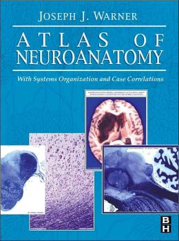 Atlas of Neuroanatomy: With Systems Organization and Case Correlations