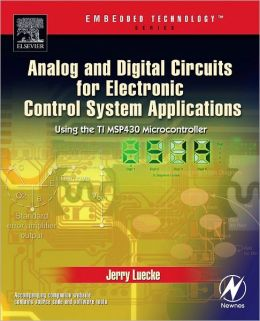 Analog and Digital Circuits for Electronic Control System Applications: Using the TI MSP430 Microcontroller