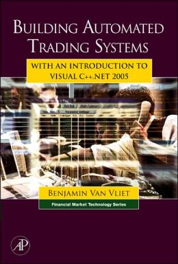 Building Automated Trading Systems: With an Introduction to Visual C++.NET 2005