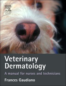 Veterinary Dermatology: A Manual for Nurses and Technicians