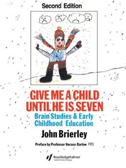 Give Me A Child Until He Is 7: Brain Studies And Early Childhood Education