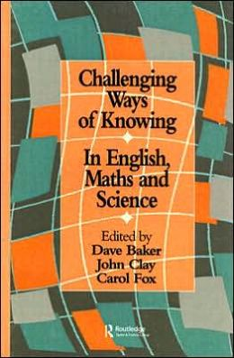 Challenging Ways of Knowing: In English, Mathematics and Science