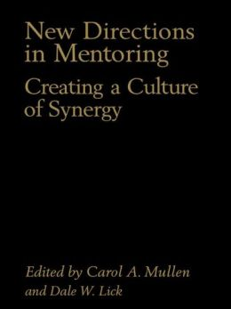 New Directions in Mentoring: Creating a Culture of Synergy