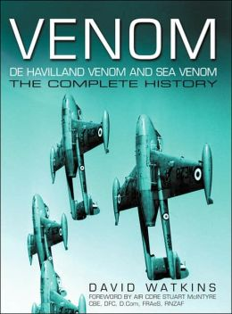 Venom: De Havilland Venom and Sea Venom: The Complete History