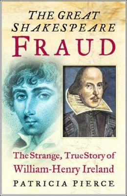 The Great Shakespeare Fraud: The Strange, True Story of William-Henry Ireland