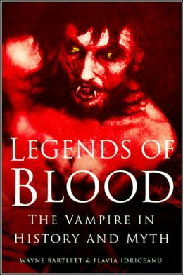 Legends of Blood: The Vampire in History and Myth