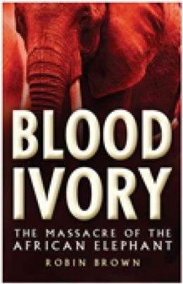 Bloody Ivory: The Massacre of the African Elephant