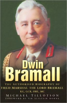 Dwin Bramall: Authorised Biography of Field Marshal The Lord Bramall KG, GCB, OBE, MC