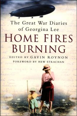 Home Fires Burning: The Great War Diaries of Georgina Lee