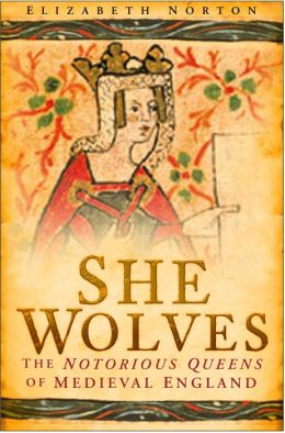 She Wolves: The Notorious Queens of England