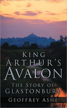 King Arthur's Avalon: The Story of Glastonbury