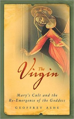 Virgin: Mary's Cult and the Re-emergence of the Goddess