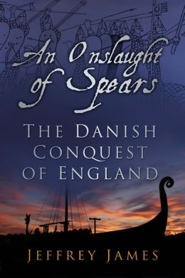 An Onslaught of Spears: The Danish Conquest of England
