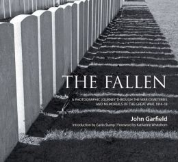 The Fallen: A Photographic Journey Through the War Cemeteries and Memorials of the Great War 1914-18