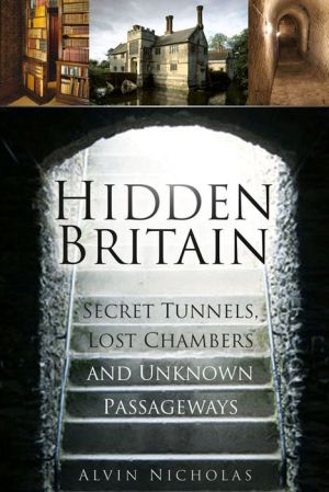 Hidden Britain: Secret Tunnels, Lost Chambers and Unknown Passageways
