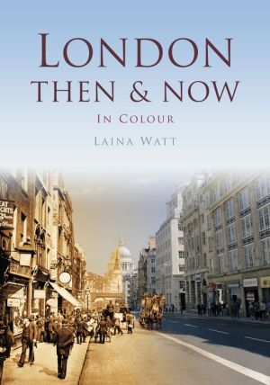 London: Then & Now In Colour