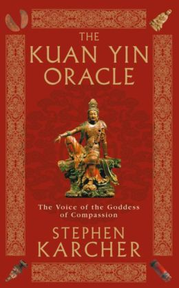Kuan Yin Oracle: The Oracle of the Goddess of Compassion