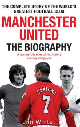 Manchester United: The Complete Story of the World's Greatest Football Club