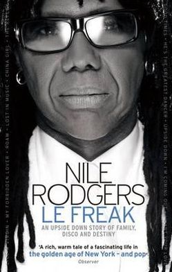 Le Freak: An Upside Down Story of Family, Disco and Destiny. Nile Rodgers