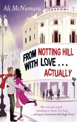 From Notting Hill with Love-- Actually. by Ali McNamara