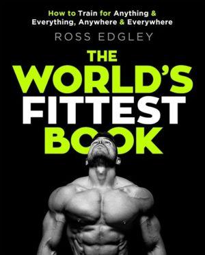 Book The World's Fittest Book: How to train for anything and everything, anywhere and everywhere