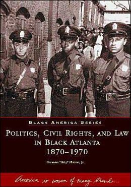 Politics, Civil Rights and Law in Black Atlanta 1870-1970 (Black America Series)
