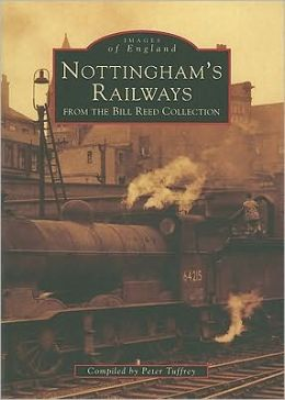 Nottingham's Railways: From the Bill Reed Collection