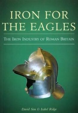 Iron for the Eagles: The Iron Industry of Roman Britain