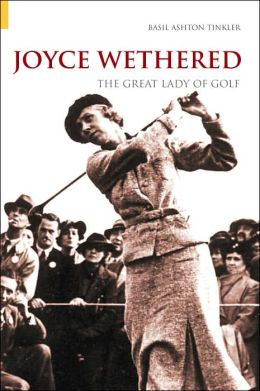 Joyce Wethered: The Great Lady of Golf