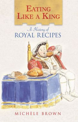 Eating Like a King: A History of Royal Recipes