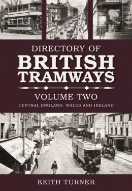 The Directory of British Tramways, Vol. II: Central England, Wales and Ireland