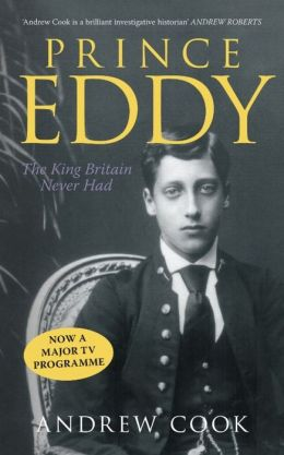 Prince Eddy: The King Britain Never Had