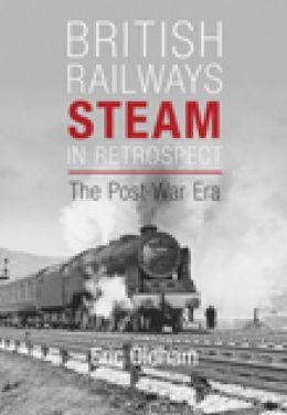 British Railways Steam in Retrospect: The Post-War Era