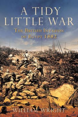 A Tidy Little War: The British Invasion of Egypt 1882