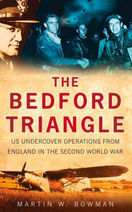 The Bedford Triangle: US Undercover Operations from England in World War Two