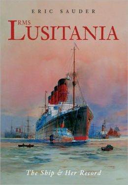 RMS Lusitania: The Ship & Her Record