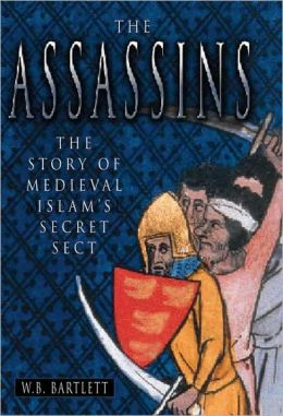 The Assassins: The Story of Medieval Islam's Secret Sect