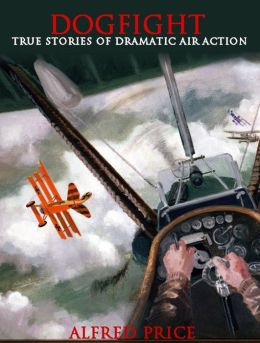 Dogfight: True Stories of Dramatic Air Action