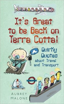It's Great to be Back on Terra Cotta!: Quirky Quotes about Travel and Transport