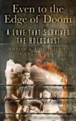 Even to the Edge of Doom: A Love That Survived the Holocaust. William and Rosalie Schiff, and Craig Hanley
