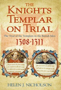 The Knights Templar on Trial: The Trials of the Templars in the British Isles, 1308-11