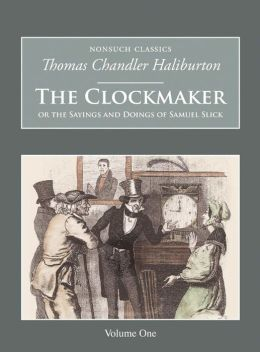 The Clockmaker: The Sayings and Doings of Samuel Slick