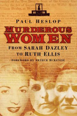 Murderous Women: From Sarah Dazley to Ruth Ellis