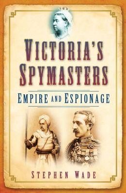 Victoria's Spymasters: Empire and Espionage