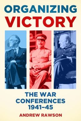 Organizing Victory: The War Conferences 1941-1945
