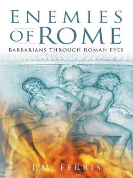 Enemies of Rome: Barbarians Through Roman Eyes